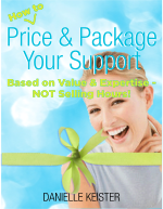 How to Price and Package Your Support Based on Value and Expertise--NOT Selling Hours!