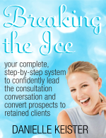 Breaking the Ice: Your Complete Step-by-Step System to Confidently Lead the Consultation Conversation and Convert Prospects to Retained Clients