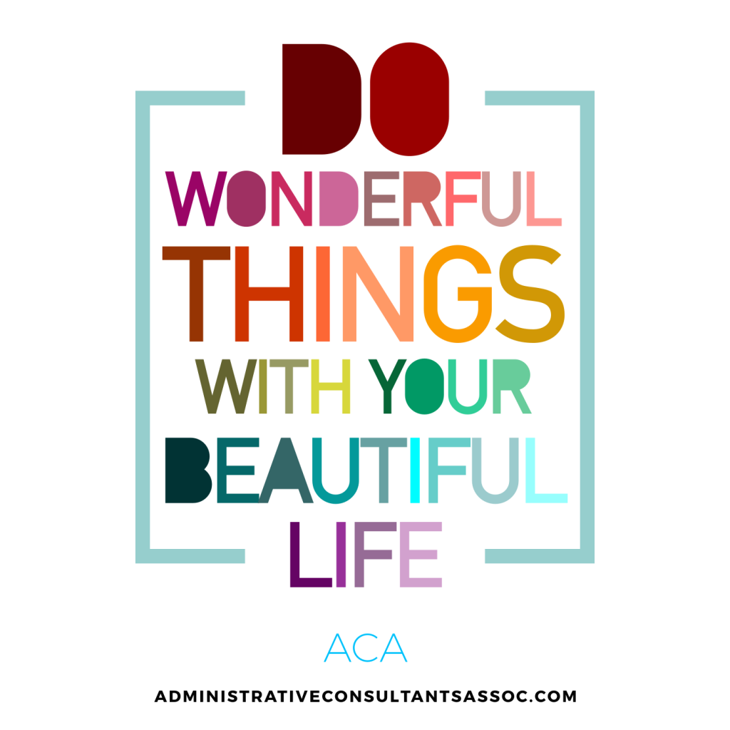Do wonderful things with your beautiful life!